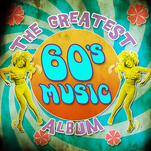 Play & Download The Greatest 60's Music Album by Various Artists | Napster