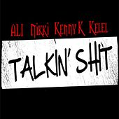 Play & Download Talkin' shit (feat. Nikki, Kenny K & Kelel) by Ali | Napster