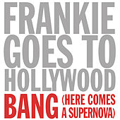 Bang! (Here Comes a Supernova) by Frankie Goes to Hollywood