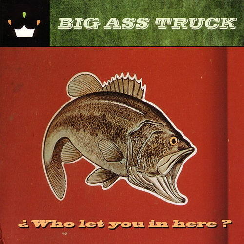 Play & Download Who Let You in Here? by Big Ass Truck | Napster
