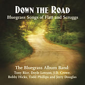 Play & Download Down The Road: Songs Of Flatt & Scruggs by The Bluegrass Album Band | Napster