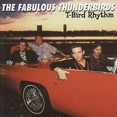 Play & Download T-Bird Rhythm by The Fabulous Thunderbirds | Napster