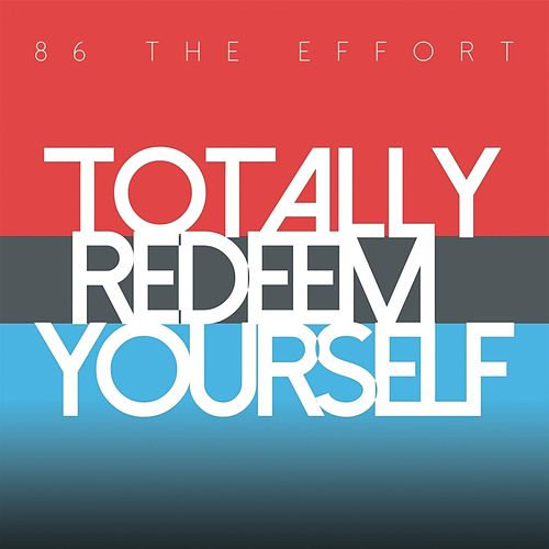 Play & Download Totally Redeem Yourself by 86 the Effort | Napster