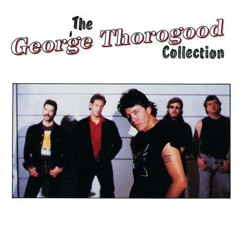 Play & Download The George Thorogood Collection by George Thorogood | Napster