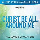 Play & Download Christ Be All Around Me (Audio Performance Trax) by All Sons & Daughters | Napster