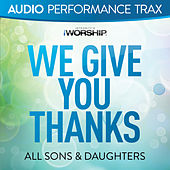 Play & Download We Give You Thanks (Audio Performance Trax) by All Sons & Daughters | Napster