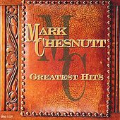 Play & Download Greatest Hits by Mark Chesnutt | Napster
