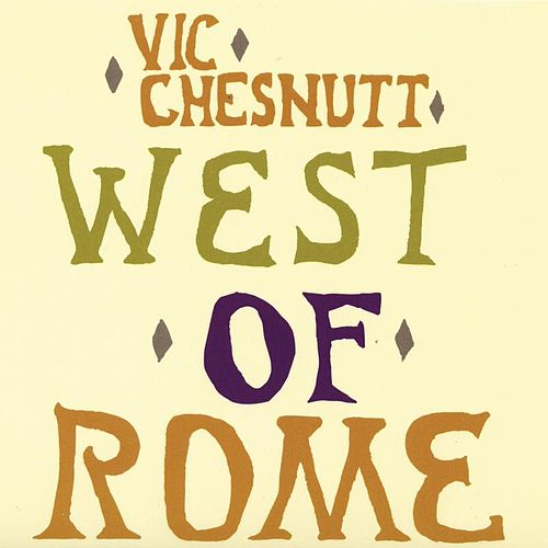 Play & Download West Of Rome by Vic Chesnutt | Napster