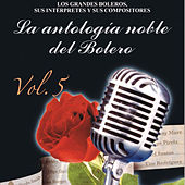 Antología Noble del Bolero, Vol. 5 by Various Artists