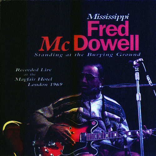 Play & Download Standing At The Burying Ground by Mississippi Fred McDowell | Napster