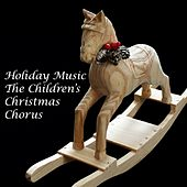 Play & Download Holiday Music - The Children's Christmas Chorus by The Children's Christmas Chorus | Napster