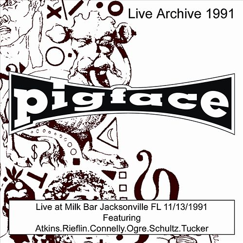 Live at Milk Bar Jacksonville FL 11/13/1991 by Pigface