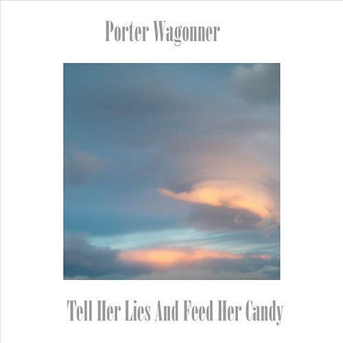Play & Download Tell Her Lies and Feed Her Candy by Porter Wagoner | Napster