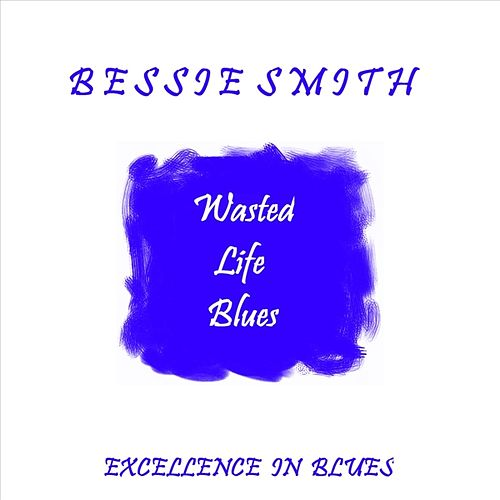 Wasted Life Blues by Bessie Smith