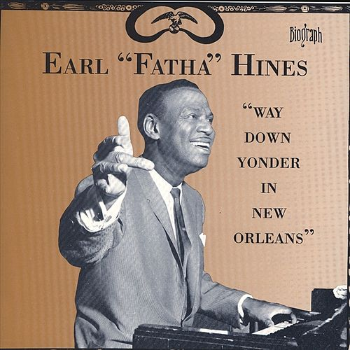 Play & Download 'Way Down Yonder In New Orleans' by Earl Fatha Hines | Napster