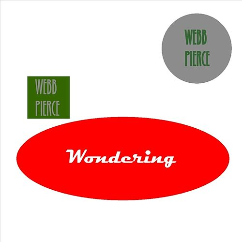 Play & Download Wondering by Webb Pierce | Napster