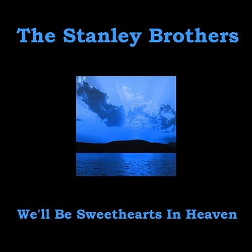 We'll Be Sweethearts In Heaven by The Stanley Brothers