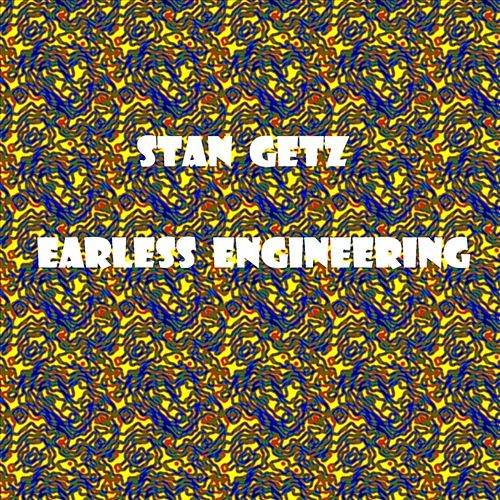 Play & Download Earless Engineering by Stan Getz | Napster