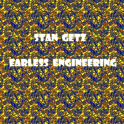 Earless Engineering by Stan Getz