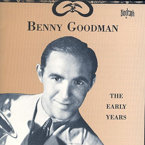 The Early Years by Benny Goodman