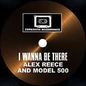 Play & Download I Wanna Be There by Alex Reece | Napster