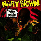 Play & Download Something Gonna Jump Out The Bushes by Nappy Brown | Napster