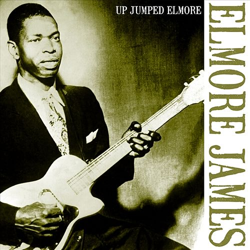 Up Jumped Elmore by Elmore James