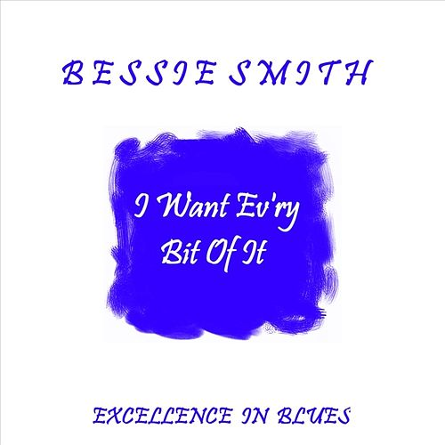 Play & Download I Want Ev'ry Bit Of It by Bessie Smith | Napster