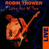 Play & Download Living Out Of Time - Live by Robin Trower | Napster