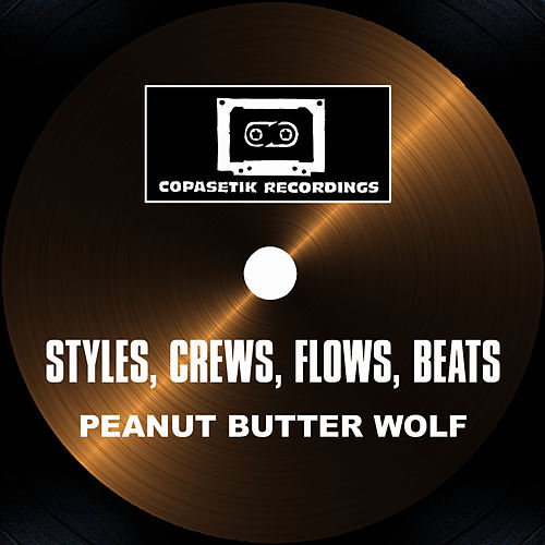 Play & Download Styles, Crews, Flows, Beats by Peanut Butter Wolf | Napster