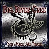 You Make Me Proud by Big River Cree