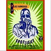 Play & Download Blues Harmonica Spotlight by Various Artists | Napster