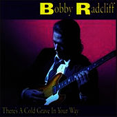 Play & Download There's A Cold Grave In Your Way by Bobby Radcliff | Napster