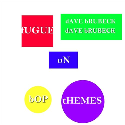 Fugue On Bop Themes by Dave Brubeck