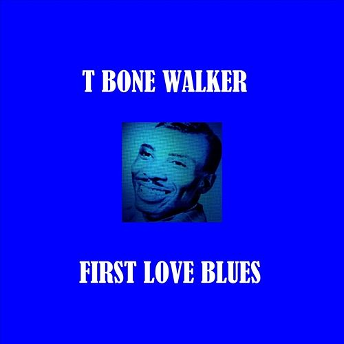 First Love Blues by T-Bone Walker