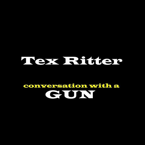 Conversation With A Gun by Tex Ritter