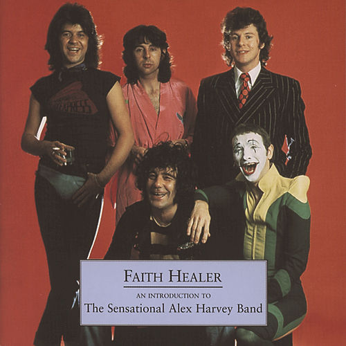 Faith Healer - An Introduction To The Sensational Alex Harvey Band by Sensational Alex Harvey Band