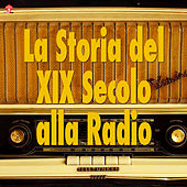 Play & Download La Storia del XIX Secolo alla Radio by Various Artists | Napster