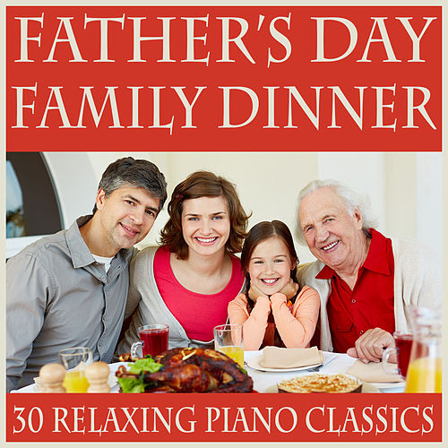 Father's Day Dinner: 30 Relaxing Piano Classics for a Family Meal by Music Box Angels