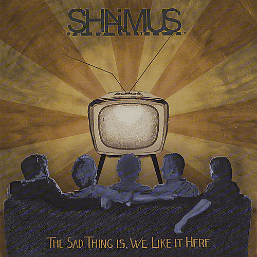 The Sad Thing Is, We Like It Here by Shaimus