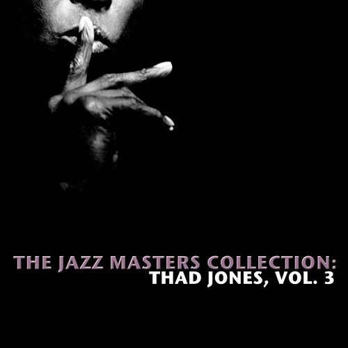 Play & Download The Jazz Masters Collection: Thad Jones, Vol. 3 by Thad Jones | Napster