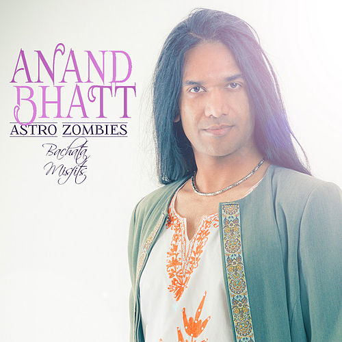 Play & Download Astro Zombies (Bachata Misfits) by Anand Bhatt | Napster