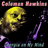 Play & Download Georgia on My Mind by Coleman Hawkins | Napster