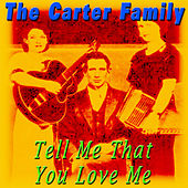 Tell Me That You Love Me by The Carter Family