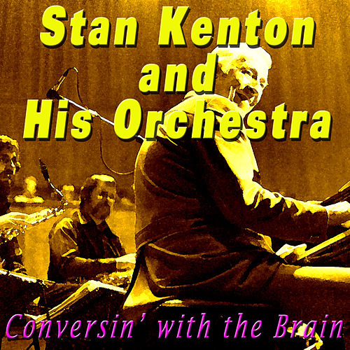 Play & Download Conversin' with the Brain by Stan Kenton | Napster