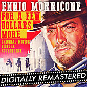 Play & Download For a Few Dollars More (Original Motion Picture Soundtrack) - Remastered by Ennio Morricone | Napster