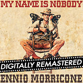 Play & Download My Name is Nobody (Original Motion Picture Soundtrack) - Remastered by Ennio Morricone | Napster