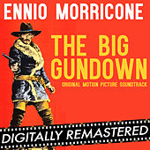 Play & Download The Big Gundown (Original Motion Picture Soundtrack) - Digitally Remastered by Ennio Morricone | Napster