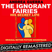 Play & Download The Ignorant Fairies - His Secret Life (Original Motion Picture Soundtrack) by Andrea Guerra | Napster