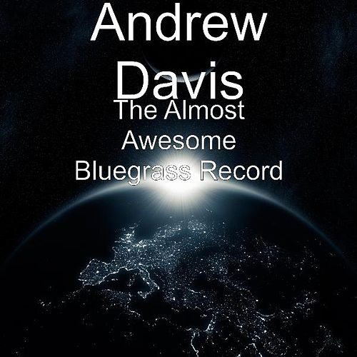 Play & Download The Almost Awesome Bluegrass Record by Andrew Davis | Napster